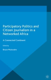 Participatory Politics and Citizen Journalism in a Networked Africa - A Connected Continent ebook by