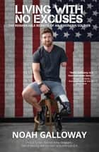 Living with No Excuses ebook by Noah Galloway