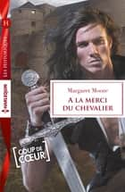 A la merci du chevalier ebook by Margaret Moore