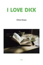 I Love Dick ebook by Chris Kraus, Eileen Myles, Joan Hawkins