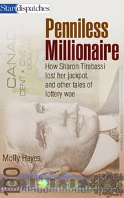 Penniless Millionaire - How Sharon Tirabassi Lost Her Jackpot, and Other Tales of Lottery Woe ebook by Molly Hayes
