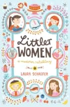 Littler Women - A Modern Retelling ebook by Laura Schaefer