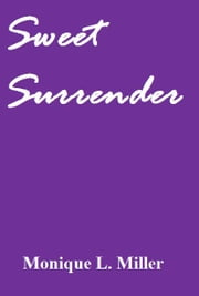 Sweet Surrender ebook by Monique L. Miller