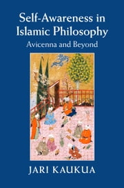 Self-Awareness in Islamic Philosophy - Avicenna and Beyond ebook by Jari Kaukua