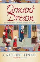 Osman's Dream - The Story of the Ottoman Empire 1300-1923 ebook by Caroline Finkel