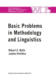 Basic Problems in Methodology and Linguistics - Part Three of the Proceedings of the Fifth International Congress of Logic, Methodology and Philosophy of Science, London, Ontario, Canada-1975 ebook by Jaakko Hintikka,Robert E. Butts