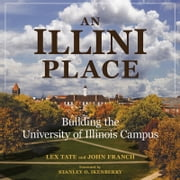 An Illini Place - Building the University of Illinois Campus ebook by Lex Tate, John Franch, Incoronata Inserra
