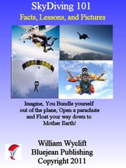 SkyDiving 101: Facts, Lessons, and Pictures ebook by William Wyclift