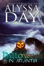 Halloween in Atlantis - A Poseidon's Warriors paranormal romance ebook by Alyssa Day