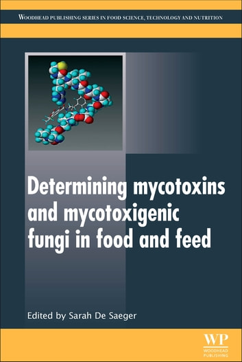 Determining Mycotoxins and Mycotoxigenic Fungi in Food and Feed ebook by