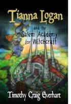 Tianna Logan and the Salem Academy for Witchcraft ebook by Timothy Everhart