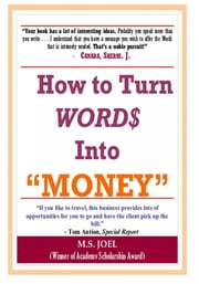 How to Turn Word$ Into Money ebook by Musa Joel,Musa Joel