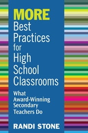 MORE Best Practices for High School Classrooms - What Award-Winning Secondary Teachers Do ebook by Randi B. Stone