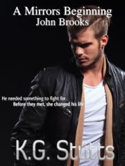 A Mirrors Beginning: John Brooks ebook by KG Stutts