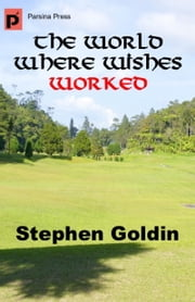 The World Where Wishes Worked ebook by Stephen Goldin
