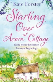Starting Over at Acorn Cottage - a heartwarming and uplifting romance ebook by Kate Forster