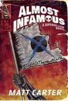 Almost Infamous - A Supervillain Novel ebook by Matt Carter
