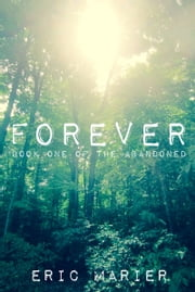 Forever: Book One of The Abandoned ebook by Eric Marier