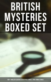 BRITISH MYSTERIES Boxed Set: 560+ Thriller Classics, Detective Stories & True Crime Stories - Complete Sherlock Holmes, Father Brown, Four Just Men Series, Dr. Thorndyke Series, Bulldog Drummond Adventures, Martin Hewitt Cases, Max Carrados Stories and many more ebook by Edgar Wallace, Arthur Conan Doyle, Wilkie Collins,...