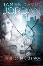 Double Cross: A Novel ebook by James David Jordan