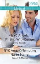 Nyc Angels - Flirting With Danger/Nyc Angels: Tempting Nurse Scarlet ebook by Tina Beckett, Wendy S. Marcus