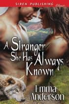 A Stranger She Has Always Known ebook by Emma Anderson