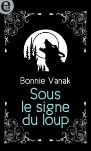 Sous le signe du loup eBook by Bonnie Vanak