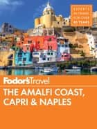 Fodor's The Amalfi Coast, Capri & Naples ebook by Fodor's Travel Guides