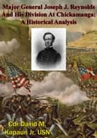 Major General Joseph J. Reynolds And His Division At Chickamauga: A Historical Analysis ebook by Cdr David M. Kapaun Jr. USN