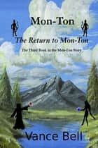 Mon-Ton: The Third Book in the Mon-Ton Story: The Return to Mon-Ton ebook by Vance Bell