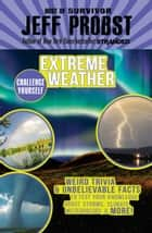 Extreme Weather - Weird Trivia & Unbelievable Facts to Test Your Knowledge About Storms, Climate, ebook by Jeff Probst