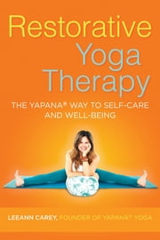 Restorative Yoga Therapy - The Yapana Way to Self-Care and Well-Being ebook by Leeann Carey