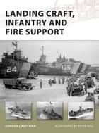 Landing Craft, Infantry and Fire Support ebook by Gordon L. Rottman, Peter Bull