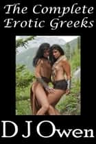 The Complete Erotic Greeks ebook by D J Owen