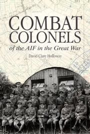 Combat Colonels of the AIF in the Great War ebook by David Clare Holloway