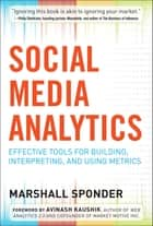 Social Media Analytics: Effective Tools for Building, Interpreting, and Using Metrics ebook by Marshall Sponder
