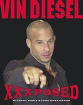 Vin Diesel XXXposed ebook by Michael Robin,Todd Rone Owens