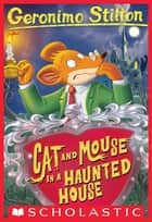 Geronimo Stilton #3: Cat and Mouse in a Haunted House ebook by