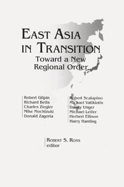 East Asia in Transition: Toward a New Regional Order - Toward a New Regional Order ebook by Robert S. Ross