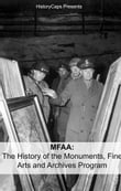 MFAA: The History of the Monuments, Fine Arts and Archives Program (Also Known as Monuments Men)