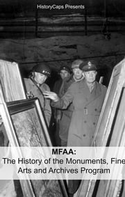 MFAA: The History of the Monuments, Fine Arts and Archives Program (Also Known as Monuments Men) ebook by Howard Brinkley