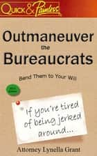 Outmaneuver the Bureaucrats: Bend Them to Your Will ebook by Faith Lynella