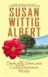 The Darling Dahlias and the Confederate Rose ebook by Susan Wittig Albert