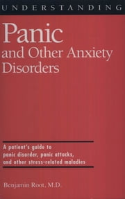 Understanding Panic and Other Anxiety Disorders ebook by M.D., Benjamin Root
