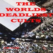 The Worlds Deadliest Cults ebook by John McCoist