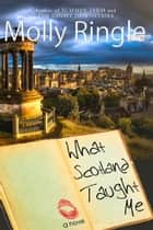 What Scotland Taught Me ebook by Molly Ringle