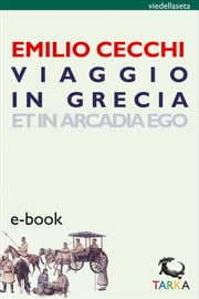 Viaggio in Grecia - Et in Arcadia Ego ebook by Kobo.Web.Store.Products.Fields.ContributorFieldViewModel