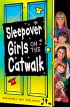 Sleepover Girls on the Catwalk (The Sleepover Club, Book 20) ebook by