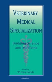 Veterinary Medical Specialization: Bridging Science and Medicine ebook by Dodds, W. Jean