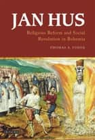 Jan Hus - Religious Reform and Social Revolution in Bohemia ebook by Thomas A. Fudge